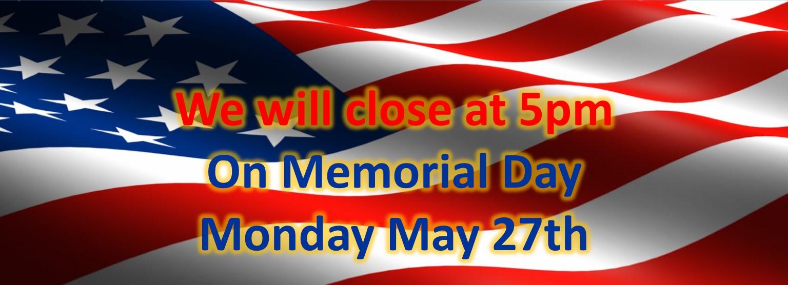 Memorial Day hours til 5pm
